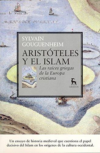 Aristóteles y el Islam (VARIOS GREDOS) por Sylvain Gouguenheim