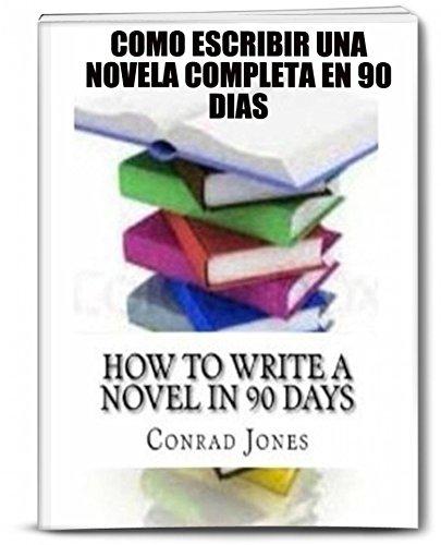 Cómo Escribir Una Novela Completa En 90 Días. por Conrad Jones