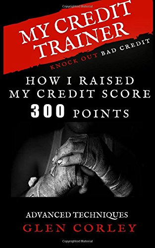 My Credit Trainer How I Raised My Credit Score 300 Points: How I Raised My Credit Score 300 Points