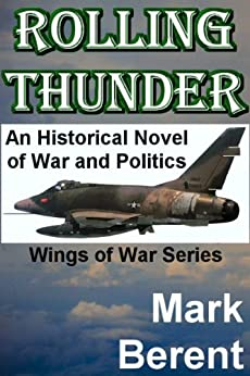 ROLLING THUNDER: An Historical Novel of War and Politics (Wings of War Book 1) (English Edition) par [Berent, Mark]