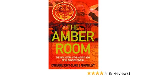 The Amber Room: The Controversial Truth About The Greatest Hoax Of The  Twentieth Century: Amazon.co.uk: Adrian Levy, Cathy Scott Clark:  9781843540908: Books