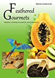 Feathered Gourmets: Healthy cooking for parrots and parakeets
