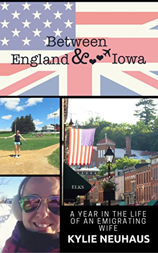 Between England & Iowa: A Year In The Life Of An Emigrating Wife (English Edition)