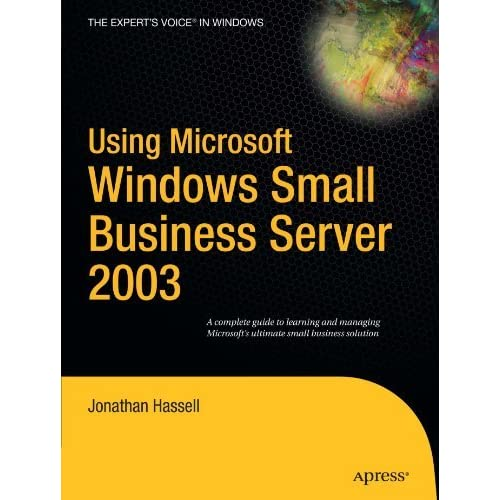 Using Microsoft Windows Small Business Server 2003 by Jonathan Hassell (2005-03-31)