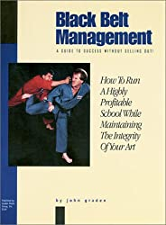 Black Belt Management A Guide to Sucess Without Selling Out