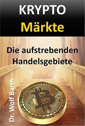 KRYPTO Märkte: Die aufstrebenden Handelsgebiete (KRYPTOs verstehen und nutzen 2) von [Barth, Dr. Wolf]