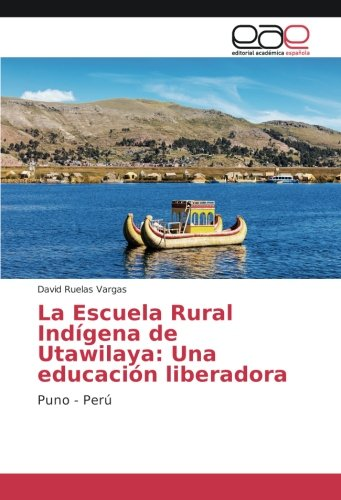 Descargar Libro La Escuela Rural Indígena de Utawilaya: Una educación liberadora: Puno - Perú de David Ruelas Vargas