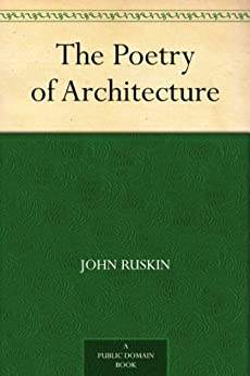 The Poetry of Architecture by [Ruskin, John]