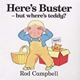 Here's Buster - but where's teddy? by Rod Campbell (2001-08-24)