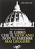 eBook Gratis da Scaricare Il libro che il Vaticano non ti farebbe mai leggere (PDF,EPUB,MOBI) Online Italiano