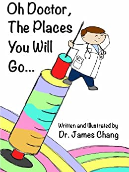 Oh Doctor, The Places You Will Go... by [Chang MD, James]