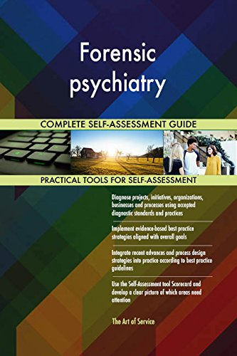 Forensic psychiatry All-Inclusive Self-Assessment - More than 700 Success Criteria, Instant Visual Insights, Comprehensive Spreadsheet Dashboard, Auto-Prioritized for Quick Results
