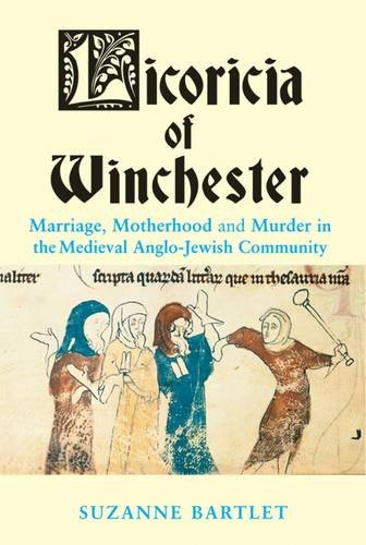 Licoricia of Winchester: Marriage, Motherhood and Murder in the Medieval Anglo-Jewish Community (Parkes-Wiener Series on Jewish Studies)