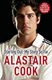 Alastair Cook: Starting Out - My Story So Far: The early career of England's highest scoring batsman