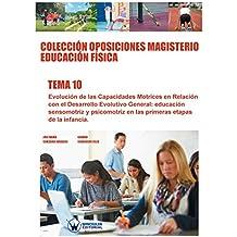 Colección Oposiciones Magisterio Educación Física. Tema 10: Evolución de las capacidades motrices en relación con el desarrollo evolutivo general