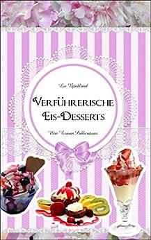 Verführerische Eis-Desserts: für jede Jahreszeit