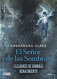 Cazadores de Sombras: Renacimiento 2. El señor de las sombras par Cassandra Clare