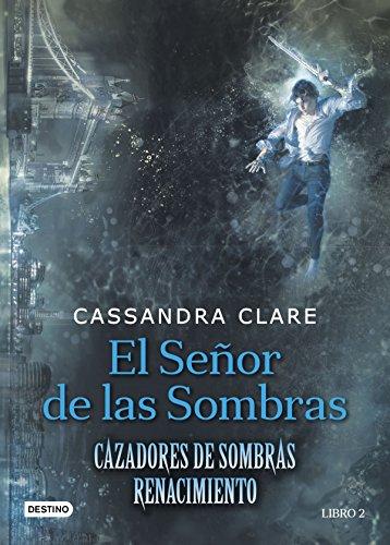 El señor de las sombras: Cazadores de Sombras. Renacimiento 2 por Cassandra Clare