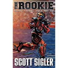 The Rookie (The galactic football league) by Scott Sigler (2013-11-01)