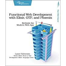 Functional Web Development with Elixir, OTP, and Phoenix: Rethink the Modern Web App