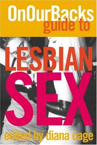 The On Our Backs Guide to Lesbian Sex by Diana Cage (Editor) › Visit Amazon's Diana Cage Page search results for this author Diana Cage (Editor) (2-Jan-2004) Paperback