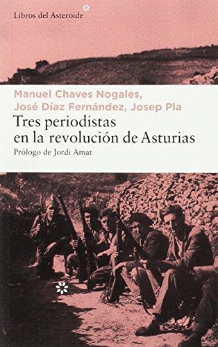 Descargar Libro Tres periodistas en la Revolución de Asturias (LIBROS DEL ASTEROIDE) de Josep Pla