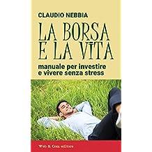 La borsa e la vita: Manuale per investire e vivere senza stress (Italian Edition)