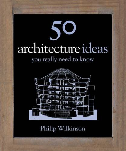 50 Architecture Ideas You Really Need to Know (50 Ideas You Really Need to Know series) by PHILIP WILKINSO (2010-05-27)
