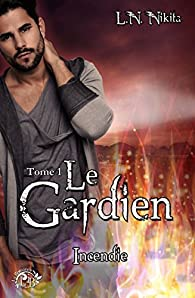 Le Gardien, tome 1 : Incendie par LN. Nikita