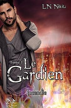 Le Gardien, tome 1 - Incendie par [Nikita, L.N.]