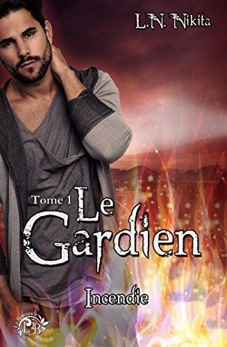 Le Gardien, tome 1 - Incendie (La Romance) par L.N. Nikita