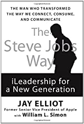 (The Steve Jobs Way: iLeadership for a New Generation) By Jay Elliot (Author) Hardcover on (May , 2011)