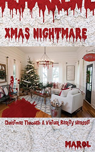 XMAS NIGHTMARE: Christmas Through A Virtual Reality Headset (XMAS NIGHTMARE 2016 Book 1) (English Edition)