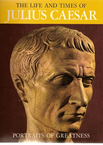 the-life-and-times-of-julius-caesar-portraits-of-greatness
