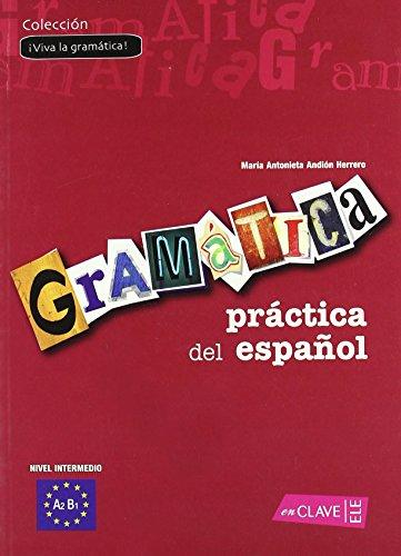 Gramática práctica del español - nivel intermedio Soluciones: (A2-B1) (¡Viva la gramática!) de Mª Antonieta Andión Herrero (1 jun 2007) Tapa blanda