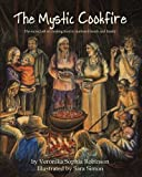 The Mystic Cookfire: The Sacred Art of Creating Food to Nurture Friends and Family by Veronika Sophia Robinson (2011-05-20)