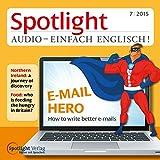 Spotlight Audio - E-Mail Hero 07/2015: Englisch lernen Audio - Bessere E-Mails schreiben