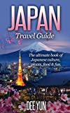 Japan Travel Guide - The Ultimate Book of Japanese Culture, Places, Food & Fun (Asia Travel Guide, Ultimate Travel Guide, Travel Guide 2015, Japan Travel Book, East Asia Travel Guide)