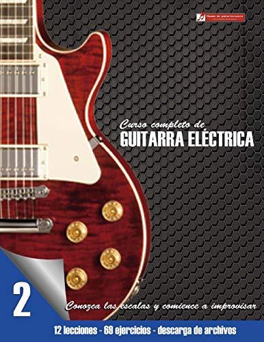 Conozca las escalas y comience a improvisar: Volume 2 (Curso completo de guitarra eléctrica) por Miguel Antonio Martinez Cuellar