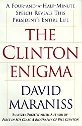 The CLINTON ENIGMA : A FOUR AND A HALF MINUTE SPEECH REVEALS THIS PRESIDENT'S ENTIRE LIFE by David Maraniss (1998-10-26)