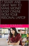 7 STEADY AND GREAT WAY TO MAKE MONEY EASILY ONLINE FROM YOUR PERSONAL LAPTOP (English Edition)
