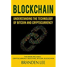 Blockchain: Understanding the Technology of Bitcoin and Cryptocurrency: This Book Includes- Cryptocurrency Investing, Bitcoin, Blockchain (English Edition)