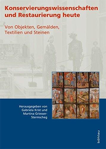 Konservierungswissenschaften und Restaurierung heute. Von Objekten, Gemälden, Textilien und Steinen (Konservierungswissenschaft. Restaurierung. Technologie)