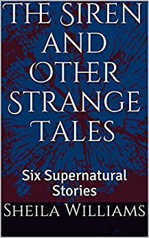 The Siren and Other Strange Tales: Six Supernatural Stories by [Williams, Sheila]