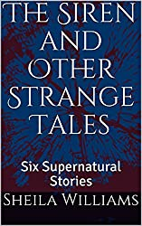 The Siren and Other Strange Tales: Six Supernatural Stories