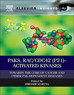 Paks, Rac/cdc42 (p21)-activated Kinases: Towards The Cure Of Cancer And Other Pak-dependent Diseases (elsevier Insights) por Hiroshi Maruta epub