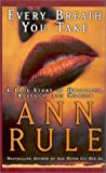 Every Breath You Take: A True Story of Obsession, Revenge, and Murder by Rule, Ann (2001) Hardcover