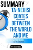 Ta-Nehisi Coates' Between The World And Me Summary by Ant Hive Media (2016-04-16)