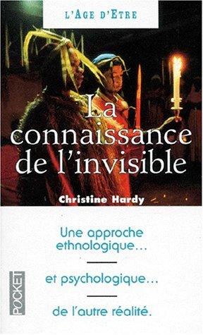 La connaissance de l'invisible : Une approche ethnologique et psychologique de l'autre réalité