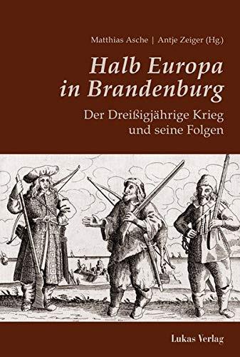 Halb Europa in Brandenburg: Der Dreißigjährige Krieg und seine Folgen